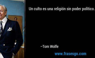 frase-un_culto_es_una_religion_sin_poder_politico_-tom_wolfe
